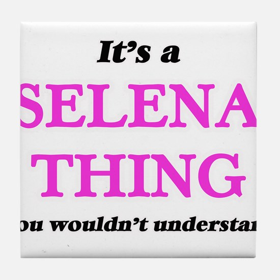 It's a Selena thing, you wouldn&# Tile Coaster