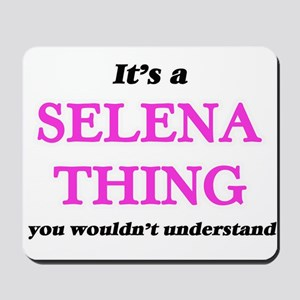 It's a Selena thing, you wouldn' Mousepad