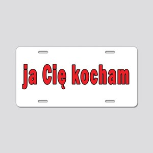 ja cie kocham - I Love You Aluminum License Plate