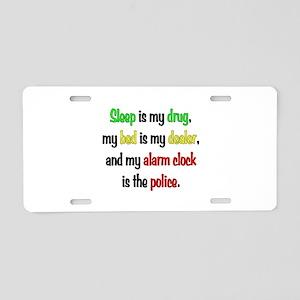 Sleep is my drug Aluminum License Plate