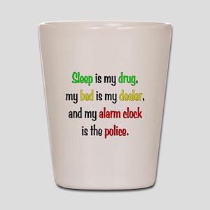 Sleep is my drug Shot Glass