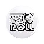 "Obama - Barack's How I Roll 3.5"" Button"