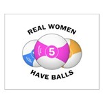Real women have balls Small Poster