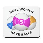 Real women have balls Mousepad