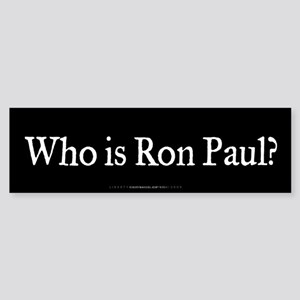 Who is Ron Paul? Sticker (Bumper)