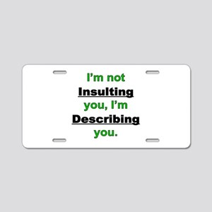 Not Insulting you Aluminum License Plate