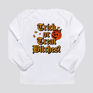 Trick or Treat Bitches! Long Sleeve Infant T-Shirt