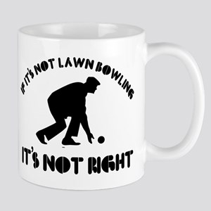 If it's not lawn bowling it's not right Mug