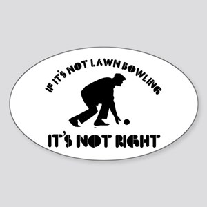 If it's not lawn bowling it's not right Sticker (O