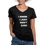 I KNOW; I JUST DON'T CARE Women's V-Neck Dark T-Sh