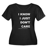 I KNOW; I JUST DON'T CARE Women's Plus Size Scoop