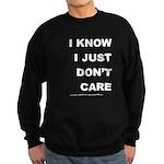 I KNOW; I JUST DON'T CARE Sweatshirt (dark)