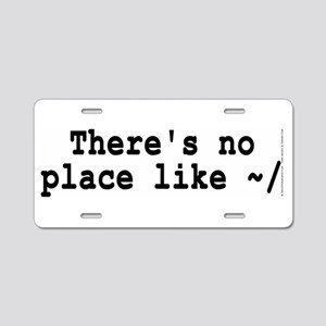 There's no place like ~/ Aluminum License Plate