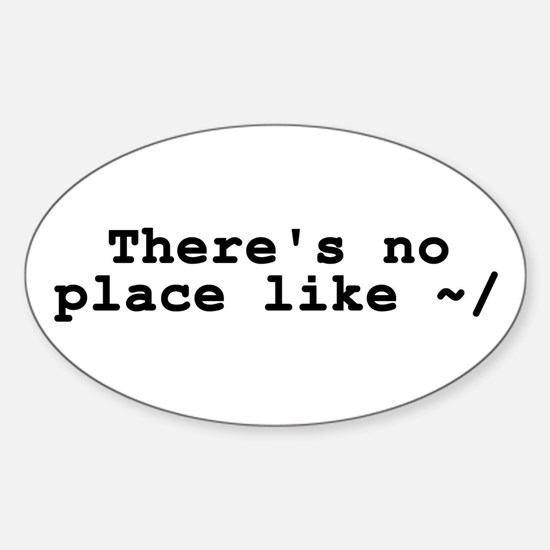 There's no place like ~/ Sticker (Oval)