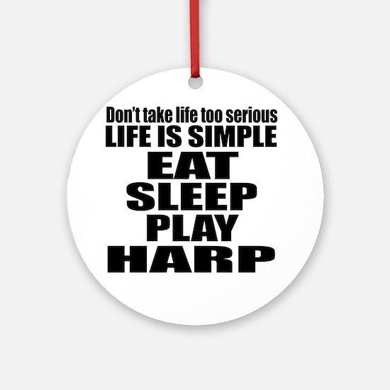 Eat Sleep And Harp Round Ornament