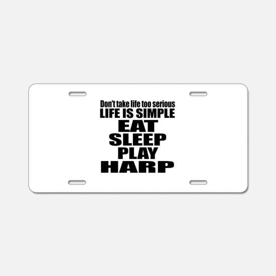 Eat Sleep And Harp Aluminum License Plate