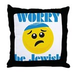 WORRY be Jewish Throw Pillow