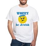 WORRY be Jewish White T-Shirt