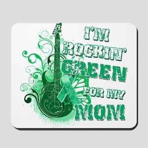 I'm Rockin Green for my Mom Mousepad