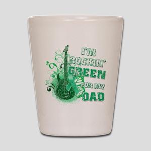 I'm Rockin Green for my Dad Shot Glass