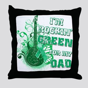 I'm Rockin Green for my Dad Throw Pillow