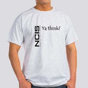 NCIS Ya Think? Light T-Shirt