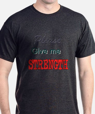 Give Me Strength T-Shirt