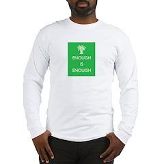 Enough Is Enough Long Sleeve T-Shirt