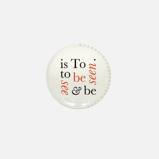 To Be Is To See And Be Seen Mini Button