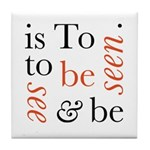 To Be Is To See And Be Seen Tile Coaster
