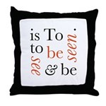 To Be Is To See And Be Seen Throw Pillow