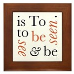 To Be Is To See And Be Seen Framed Tile