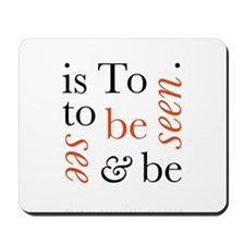 To Be Is To See And Be Seen Mousepad