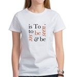 To Be Is To See And Be Seen Women's T-Shirt