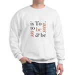 To Be Is To See And Be Seen Sweatshirt