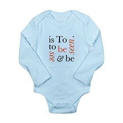 To Be Is To See And Be Seen Long Sleeve Infant Bod