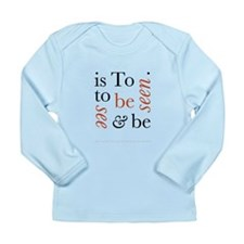 To Be Is To See And Be Seen Long Sleeve Infant T-S