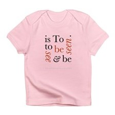 To Be Is To See And Be Seen Infant T-Shirt