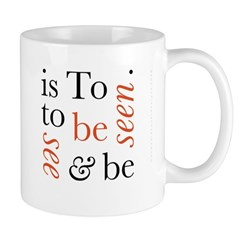 To Be Is To See And Be Seen Mug