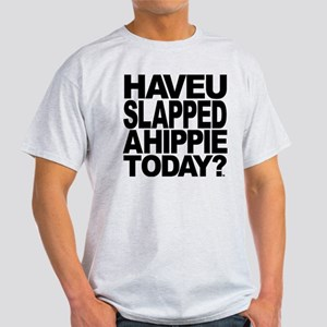 Have U Slapped A Hippie Today? Light T-Shirt