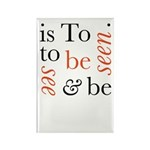 To Be Is To See And Be Seen Rectangle Magnet (100