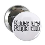 "Clones Are People Two 2.25"" Button"