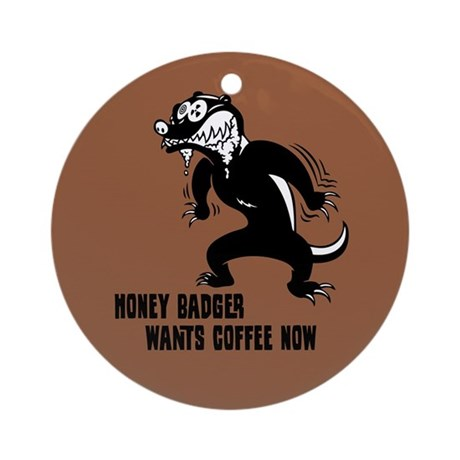 Honey Badger Wants Coffee Ornament (Round)