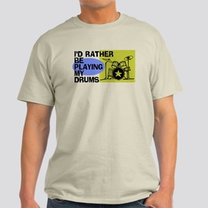 I'd Rather Be Playing My Drums Light T-Shirt