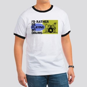 I'd Rather Be Playing My Drums Ringer T