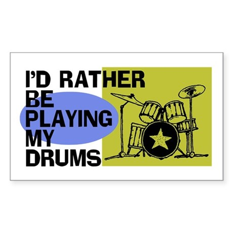 I'd Rather Be Playing My Drums Sticker (Rectangle)