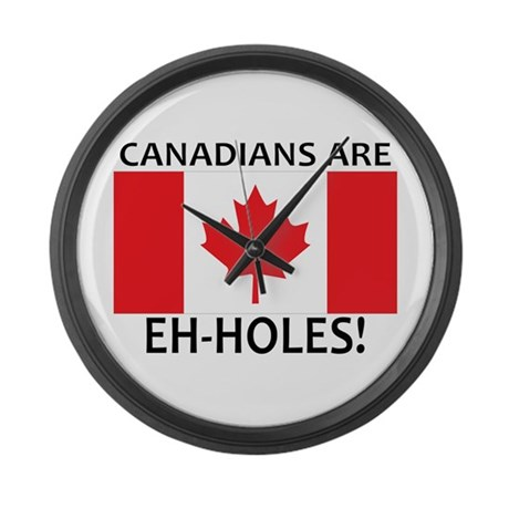 Canadians are Eh-holes! Large Wall Clock