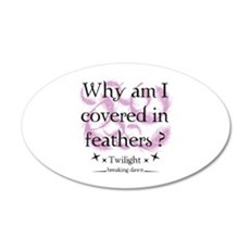 Why am I covered in feathers? 22x14 Oval Wall Peel