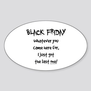 Black friday last one funny Sticker (Oval)