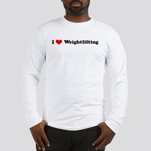 I Love Weightlifting Long Sleeve T-Shirt